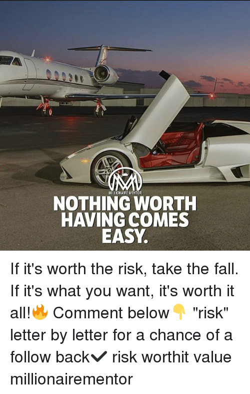 """Fall, Memes, and The Fall: MILLIONAIRE MENTOR  NOTHING WORTH  HAVING COMES  EASY If it's worth the risk, take the fall. If it's what you want, it's worth it all!🔥 Comment below👇 """"risk"""" letter by letter for a chance of a follow back✔️ risk worthit value millionairementor"""