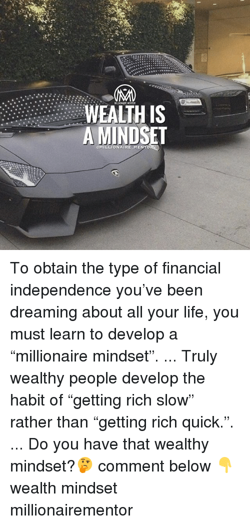 """Habitate: MILLIONAIRE MENTOR  WEALTH IS  A MINDSET  OMILLIONAIRE MENTO To obtain the type of financial independence you've been dreaming about all your life, you must learn to develop a """"millionaire mindset"""". ... Truly wealthy people develop the habit of """"getting rich slow"""" rather than """"getting rich quick."""". ... Do you have that wealthy mindset?🤔 comment below 👇 wealth mindset millionairementor"""