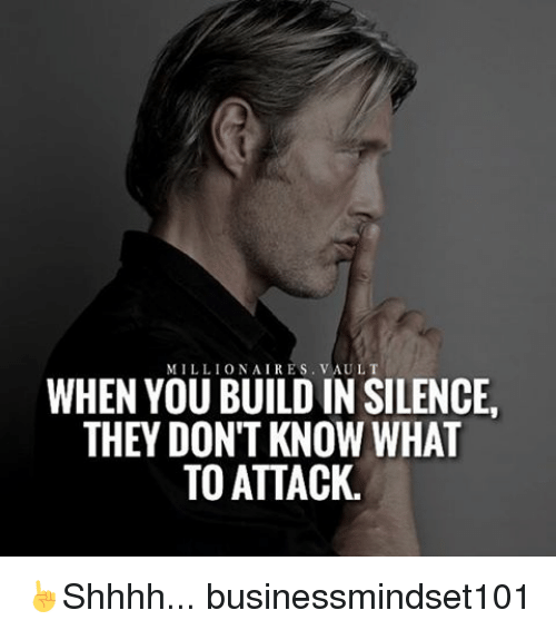 Memes, Silence, and 🤖: MILLIONAIRES  V AULT  WHEN YOUBUILDIN SILENCE,  THEY DONT KNOW WHAT  TO ATTACK. ☝️Shhhh... businessmindset101