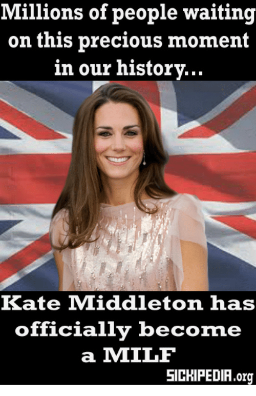 Kate Middleton: Millions of people waiting  on this precious moment  in our historv...  Kate Middleton has  officially beco  ne  a MILF  SICHIPEDIA.org
