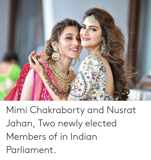 Indian, Parliament, and Mimi: Mimi Chakraborty and Nusrat Jahan, Two newly elected Members of in Indian Parliament.