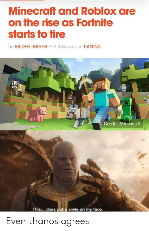 Microsoft, Minecraft, and Smile: Minecraft and Roblox are  on the rise as Fortnite  starts to tire  by RACHEL KASER  2 days ago in GAMING  Credit: Microsoft  This... does put a smile on my face Even thanos agrees