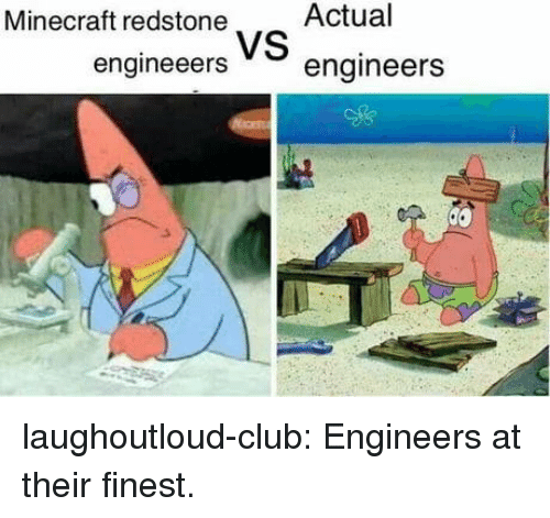 Club, Minecraft, and Tumblr: Minecraft redstone  Actual  engineeers VS  engineers laughoutloud-club:  Engineers at their finest.
