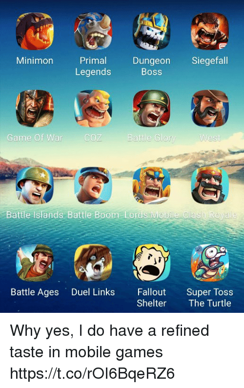 Fallout, Game, and Games: Minimon Primal Dungeon Siegefall  Legends  Boss  Game Of War  COZ  Battle Glorv  Battle Islands Battle Boom Lords Mobile Clash Ro  Battle Ages Duel Links Fallout Super Tos  Shelter The Turtle Why yes, I do have a refined taste in mobile games https://t.co/rOI6BqeRZ6