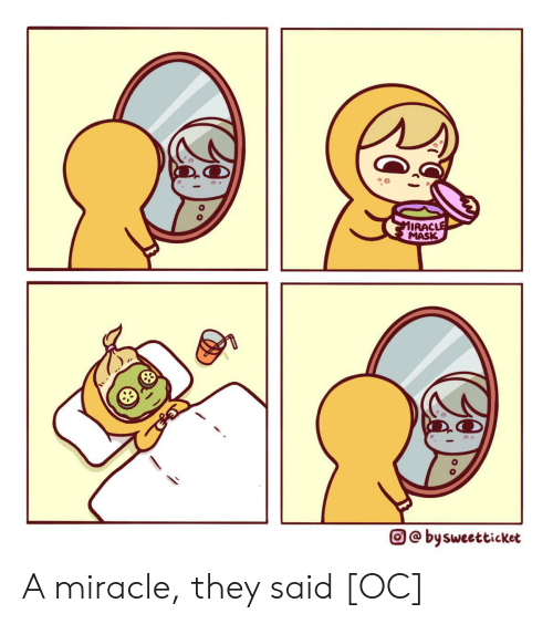 Mask, They, and They Said: MIRACLE  MASK  O@ bysweetticket A miracle, they said [OC]