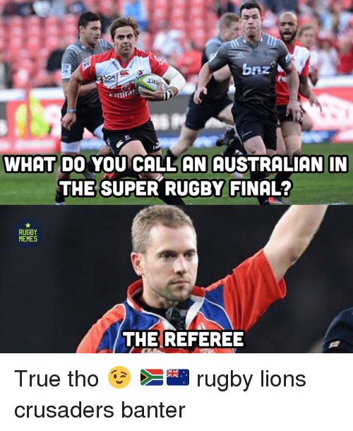 Memes, True, and Lions: mirar  WHAT DO YOU CALL AN AUSTRALIAN IN  THE SUPER RUGBY FINAL?  RUGBY  MEMES  THE REFEREE True tho 😉 🇿🇦🇳🇿 rugby lions crusaders banter