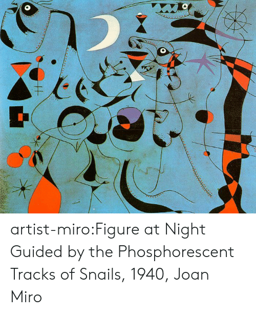 Tumblr, Blog, and Http: Miro artist-miro:Figure at Night Guided by the Phosphorescent Tracks of Snails, 1940, Joan Miro