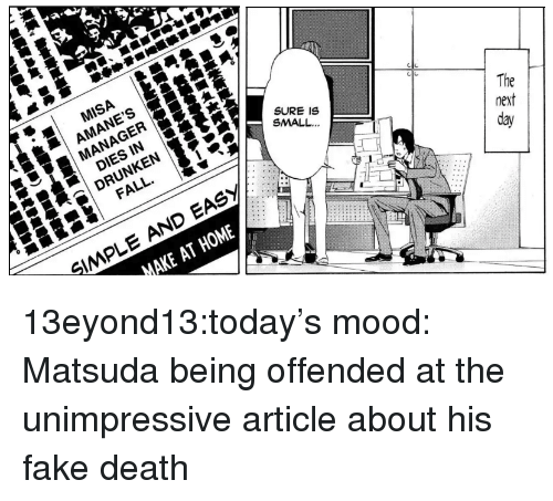 Drunken: MISA  | AMANE'S  MANAGER  SURE IS  SMALL.  DIES IN  DRUNKEN  FALL.  The  next  day  SMPLE AND EASY  MAKE AT HOME 13eyond13:today's mood: Matsuda being offended at the unimpressive article about his fake death