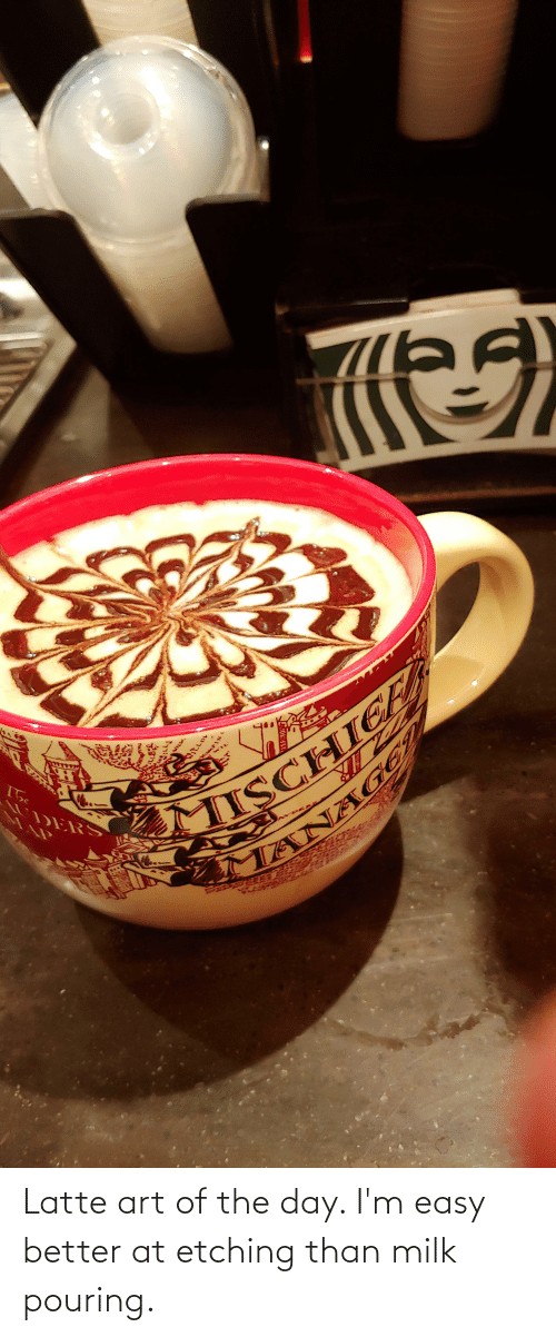 ders: MISCHICES  TANA GER  The  DERS  MAP  ריר  MMPIN Latte art of the day. I'm easy better at etching than milk pouring.