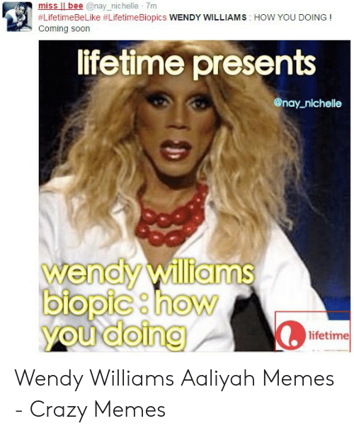Crazy, Memes, and Soon...: miss bee @nay_nichelle 7m  #LifetimeBeLike #LifetimeBiopics WENDY WILLIAMS HOW YOU DOING!  Coming soon  lifetime presents  @nay nichelle  wendy williams  blopic how  you doing  lifetime