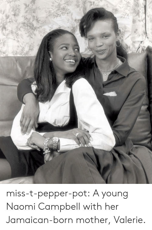 Tumblr, Naomi Campbell, and Blog: miss-t-pepper-pot:  A young Naomi Campbell with her Jamaican-born mother, Valerie.