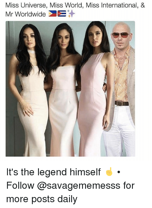 Miss Universe: Miss Universe, Miss World, Miss International, &  Mr Worldwide It's the legend himself ☝️ • Follow @savagememesss for more posts daily