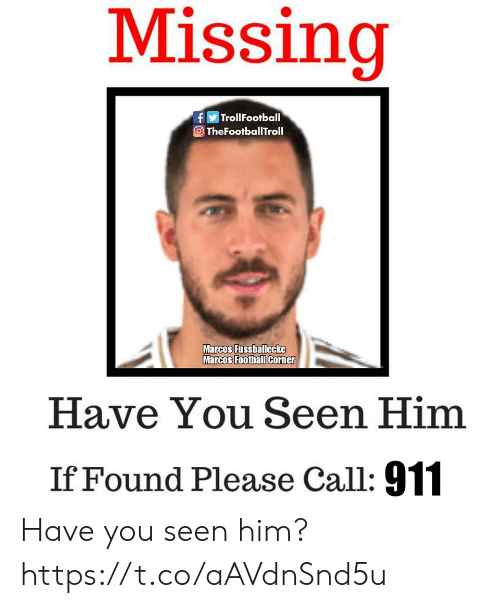 Marcos: Missing  fTrollFootball  TheFootballTroll  Marcos Fussballecke  Marcos Foothall Corner  Have You Seen Him  If Found Please Call: 911 Have you seen him? https://t.co/aAVdnSnd5u