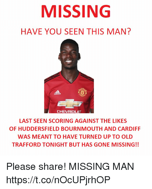 Memes, Old, and 🤖: MISSING  HAVE YOU SEEN THIS MAN?  LAST SEEN SCORING AGAINST THE LIKES  OF HUDDERSFIELD BOURNMOUTH AND CARDIFF  WAS MEANT TO HAVE TURNED UP TO OLD  TRAFFORD TONIGHT BUT HAS GONE MISSING!! Please share! MISSING MAN https://t.co/nOcUPjrhOP