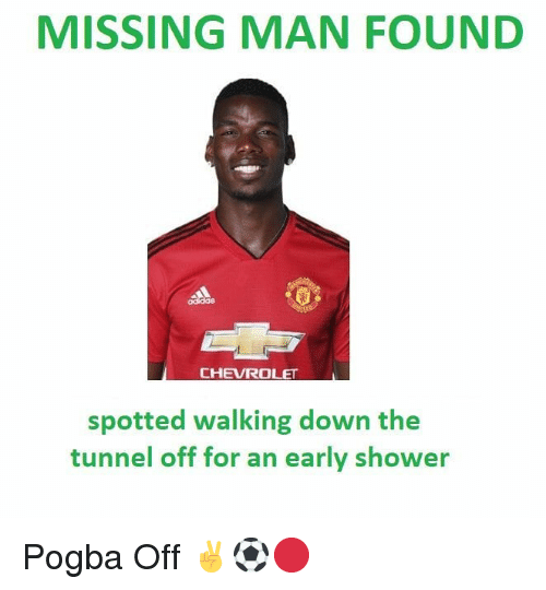 Memes, Shower, and Chevrolet: MISSING MAN FOUND  CHEVROLET  spotted walking down the  tunnel off for an early shower Pogba Off ✌⚽️🔴