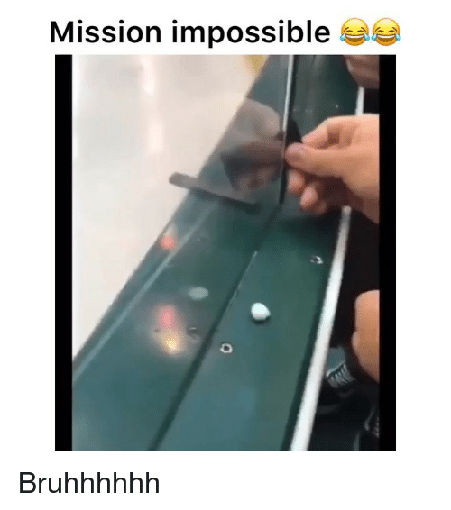 Funny, Mission Impossible, and Impossible: Mission impossible Bruhhhhhh