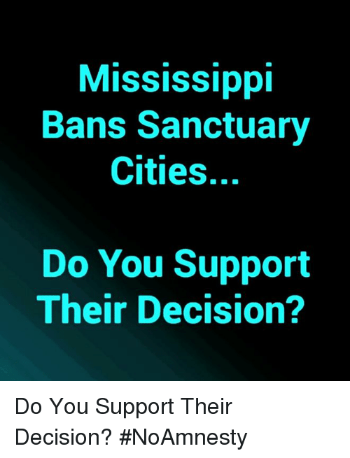 Memes, Mississippi, and 🤖: Mississippi  Bans Sanctuary  Cities.  Do You Support  Their Decision? Do You Support Their Decision? #NoAmnesty