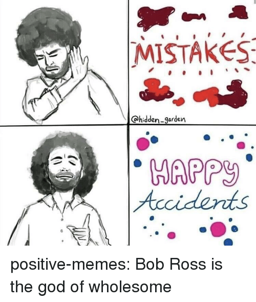 Appy: MISTAKES  @hidden-garden  APPY  Acci dents positive-memes:  Bob Ross is the god of wholesome