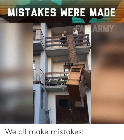 We All Make Mistakes: MISTAKES WERE MADE We all make mistakes!