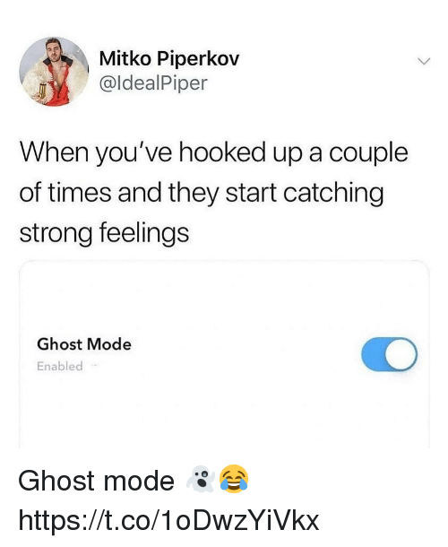 Ghost, Strong, and Mode: Mitko Piperkov  @ldealPiper  When you've hooked up a couple  of times and they start catching  strong feelings  Ghost Mode  Enabled Ghost mode 👻😂 https://t.co/1oDwzYiVkx