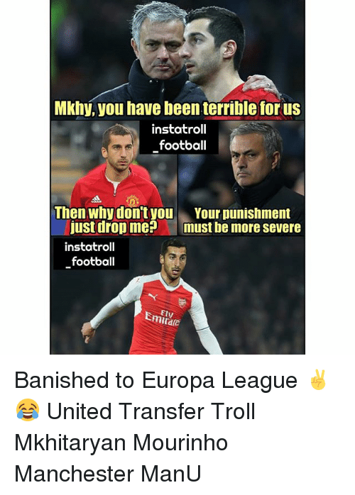 Football, Memes, and Troll: Mkhy,you have been terrible for us  instatroll  football  Then whydon't you  Your punishment  just drop me? must be more severe  instatroll  football  Emilaie  Ely Banished to Europa League ✌😂 United Transfer Troll Mkhitaryan Mourinho Manchester ManU
