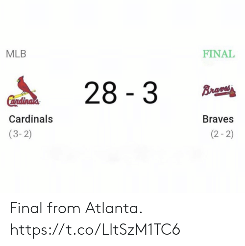 MLB: MLB  FINAL  28 3  Brao  Cendinals  Cardinals  Braves  (2-2)  (3-2) Final from Atlanta. https://t.co/LltSzM1TC6