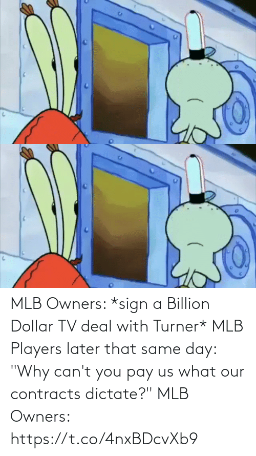 "Dollar: MLB Owners: *sign a Billion Dollar TV deal with Turner*  MLB Players later that same day: ""Why can't you pay us what our contracts dictate?""   MLB Owners:  https://t.co/4nxBDcvXb9"