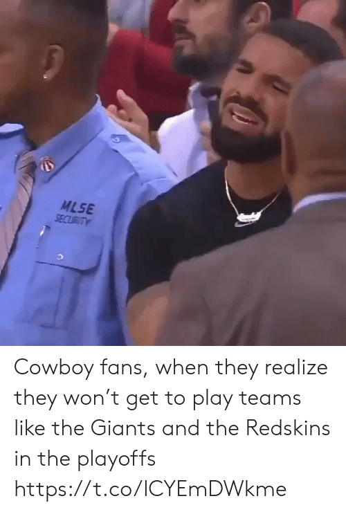 Washington Redskins, Sports, and Giants: MLSE  SECURITY Cowboy fans, when they realize they won't get to play teams like the Giants and the Redskins in the playoffs https://t.co/ICYEmDWkme