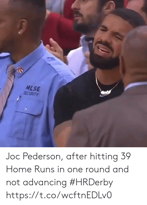 Sports, Home, and Joc Pederson: MLSE  SECURITY Joc Pederson, after hitting 39 Home Runs in one round and not advancing #HRDerby https://t.co/wcftnEDLv0