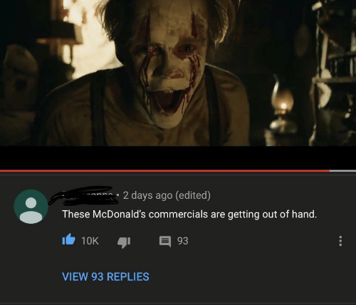 McDonalds, Hand, and Commercials: *mna 2 days ago (edited)  These McDonald's commercials are getting out of hand.  10K  93  VIEW 93 REPLIES