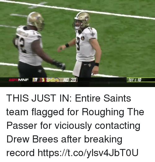 Drew Brees: MNF  ST&10 THIS JUST IN: Entire Saints team flagged for Roughing The Passer for viciously contacting Drew Brees after breaking record https://t.co/ylsv4JbT0U