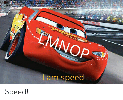 Dank Memes, Speed, and I Am: MNOP  I am speed Speed!