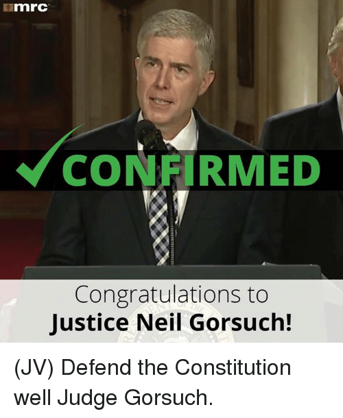 Neil Gorsuch: mnrC  CONFIRMED  Congratulations to  Justice Neil Gorsuch! (JV) Defend the Constitution well Judge Gorsuch.