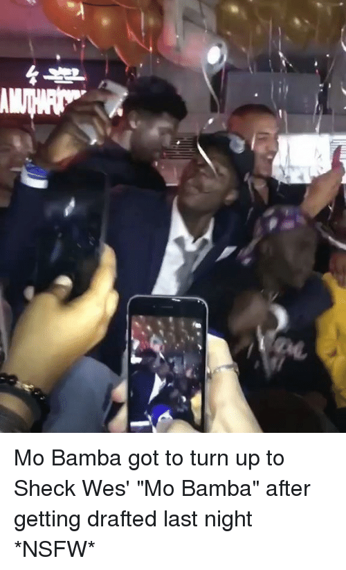"Nsfw, Turn Up, and Got: Mo Bamba got to turn up to Sheck  Wes' ""Mo Bamba"" after getting drafted last night *NSFW*"