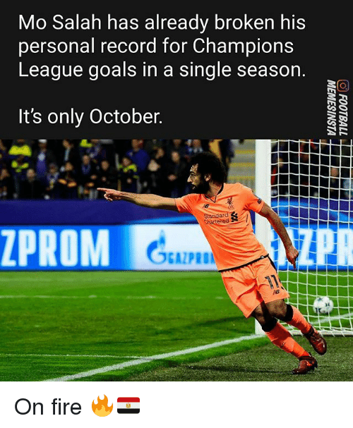 Fire, Goals, and Memes: Mo Salah has already broken his  personal record for Champions  League goals in a single season.  It's only October.  ZPROM On fire 🔥🇪🇬