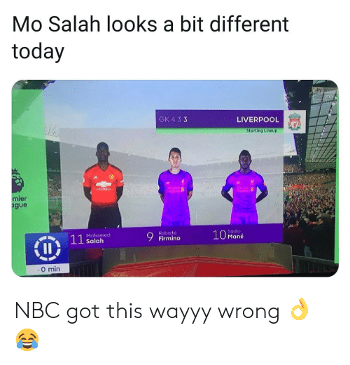 Memes, Liverpool F.C., and Today: Mo Salah looks a bit different  today  GK 4 33  LIVERPOOL  Starting Lineup  ier  gue  Sadio  10 Mané  Roberto  Mohamed  Salah  0 min NBC got this wayyy wrong 👌😂