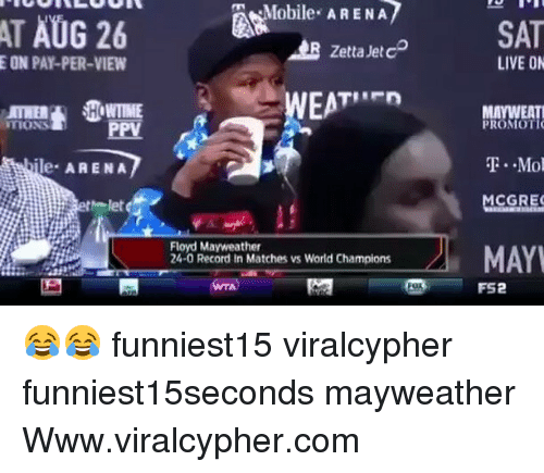 Floyd Mayweather, Funny, and Mayweather: Mobile ARENA  Zettaletc SAT  WEMRUMSAT  Zetta Jet cD  EON PAY-PER-VIEW  LIVE ON  ATHER  WTIME  MAYWEAT  TIONS  Tio  ile ARENA  T. Mo  CGREC  hlet  MAY  Floyd Mayweather  24-0 Record in Matches vs World Champions  FS2 😂😂 funniest15 viralcypher funniest15seconds mayweather Www.viralcypher.com