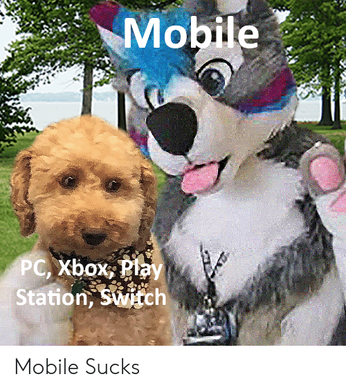 Xbox, Mobile, and Dank Memes: Mobile  PC, Xbox Play  Station, Switch Mobile Sucks