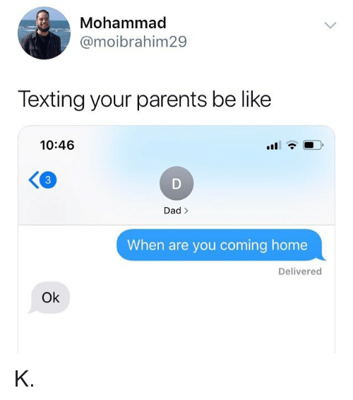 Be Like, Dad, and Memes: Mohammad  @moibrahim29  Texting your parents be like  10:46  3  Dad>  When are you coming home  Delivered  Ok K.
