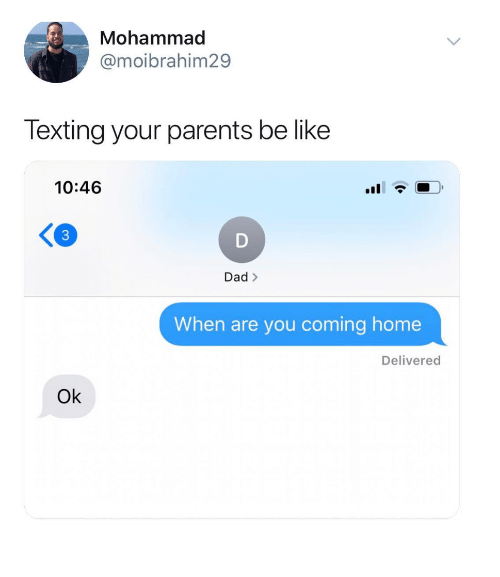 Be Like, Dad, and Parents: Mohammad  @moibrahim29  Texting your parents be like  10:46  3  Dad>  When are you coming home  Delivered  Ok