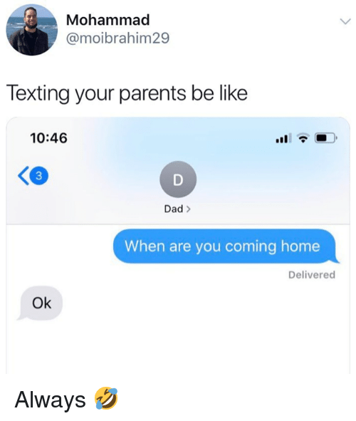 Be Like, Dad, and Memes: Mohammad  @moibrahim29  Texting your parents be like  10:46  3  Dad >  When are you coming home  Delivered  Ok Always 🤣
