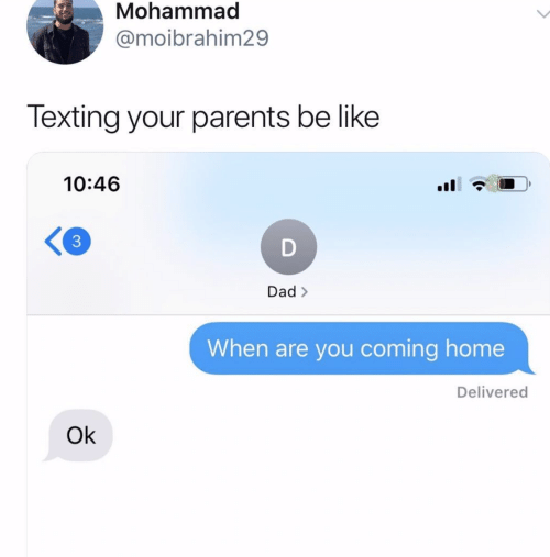 Be Like, Dad, and Parents: Mohammad  @moibrahim29  Texting your parents be like  10:46  D  Dad>  When are you coming home  Delivered  Ok  3
