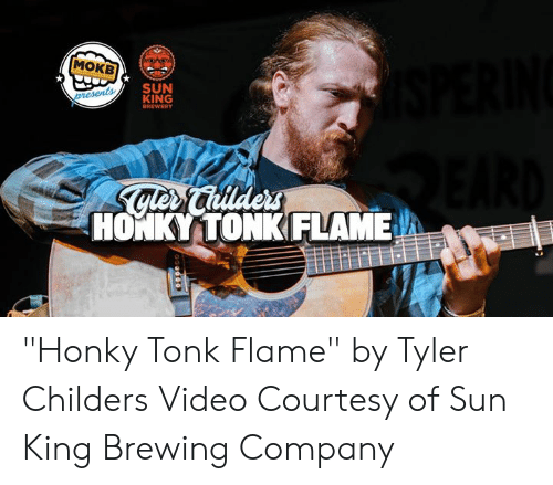 """Memes, Video, and 🤖: MOKB  SUN  KING  HONKYITONKFLAME """"Honky Tonk Flame"""" by Tyler Childers  Video Courtesy of Sun King Brewing Company"""