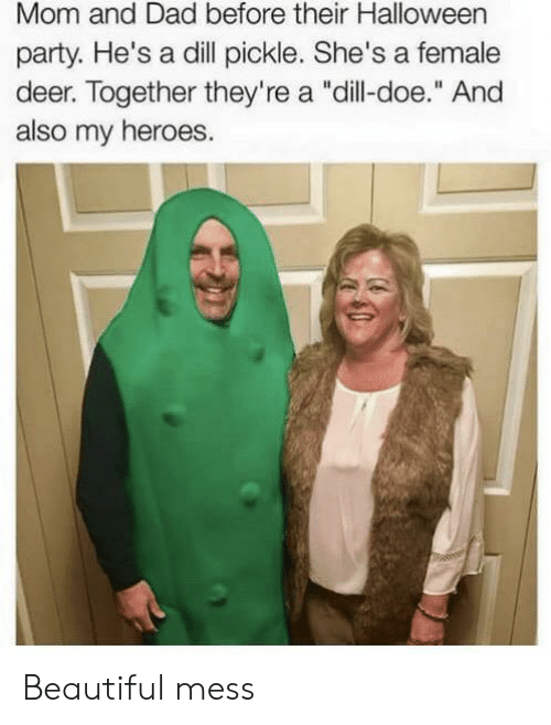 "Deer: Mom and Dad before their Halloween  party. He's a dill pickle. She's a female  deer. Together they're a ""dill-doe."" And  also my heroes. Beautiful mess"