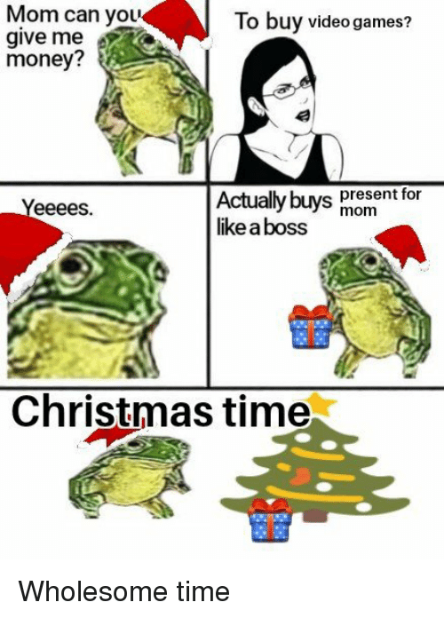 Christmas, Money, and Video Games: Mom can you  give me  money?  To buy video games?  Actually buNS present for  like a bOSS  keabossmom  818  Christmas time Wholesome time