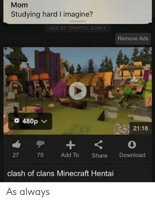 Hentai, Minecraft, and Reddit: Mom  Studying hard I imagine?  ADS BY TRAFFIC JUNKY  Remove Ads  480p  21:18  79  Add To  Download  27  Share  clash of clans Minecraft Hentai As always