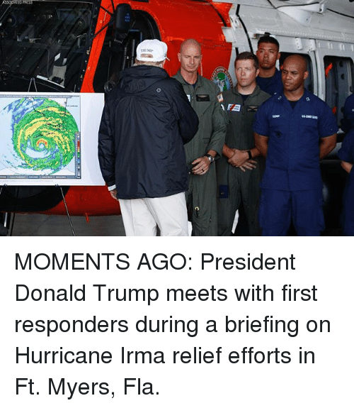 Trumping: MOMENTS AGO: President Donald Trump meets with first responders during a briefing on Hurricane Irma relief efforts in Ft. Myers, Fla.