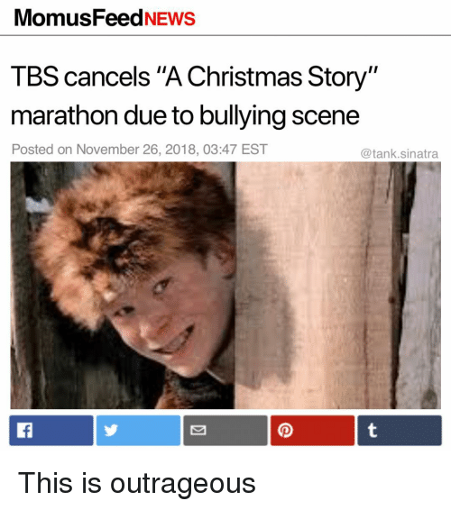 "A Christmas Story, Christmas, and Funny: MomusFeedNEws  TBS cancels ""A Christmas Story""  marathon due to bullying scene  Posted on November 26, 2018, 03:47 EST  @tank.sinatra This is outrageous"