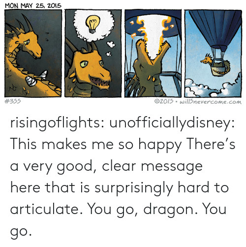 This Makes Me So Happy: MON MAY 25, 2015  #355  2015 will5nevercome.com risingoflights:  unofficiallydisney:  This makes me so happy  There's a very good, clear message here that is surprisingly hard to articulate. You go, dragon. You go.