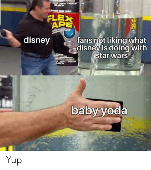 yup: MOND - AAAL PAR  BLACK  IAatady Shaps Laskst  FLEX  APE  fans not liking what  disney is doing with  star wars  disney  baby yoda Yup
